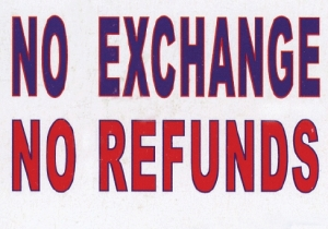 This sign gives the impression that the store will not give refunds or exchanges, under any circumstances.